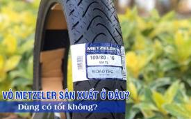 Vỏ xe Metzeler sản xuất ở đâu? Lốp Metzeler có tốt không?